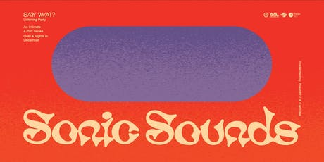 Sonic Sounds: Say WAT? listening party tickets