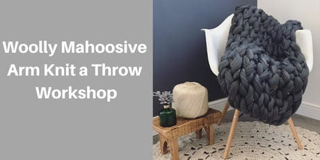 Woolly Mahoosive Arm Knit a Throw Workshop tickets