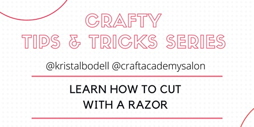 CRAFTY TIPS & TRICKS SERIES    Learn How To Cut with a Razor