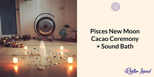 Pisces New Moon Cacao Ceremony + Sound Bath [SOLD OUT]