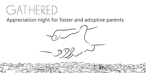 GATHERED: A City-Wide Appreciation Night for Foster and Adoptive Parents