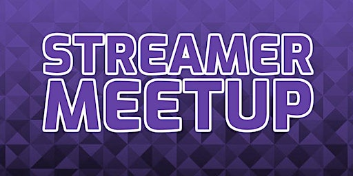 Twitch, Mixer, and Youtube Gaming Streamer Community Meetup!