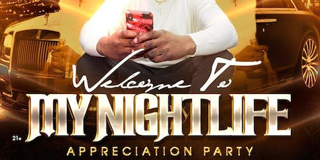 WELCOME TO MY NIGHTLIFE ( APPRECIATION PARTY ) tickets