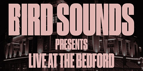 BIRD SOUNDS PRESENTS: LIVE AT THE BEDFORD tickets
