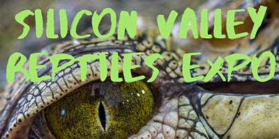 SILICON VALLEY REPTILES EXPO (SAN JOSE,CA) JUNE 26,2021 AND JUNE 27,2021