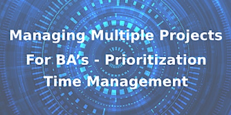 Managing Multiple Projects for BA's – Prioritization and Time Management 3 Days Training in Helsinki tickets