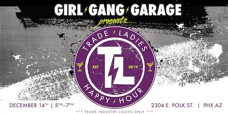 Girl Gang Garage Presents ...TRADE LADIES HAPPY HOUR tickets