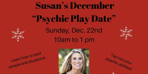 """Susan's December """"Psychic Play Date"""" on Sunday, Dec. 22nd"""