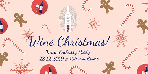 Wine Christmas! Wine Embassy @ K-Farm Resort 28.12.19