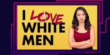 I LOVE WHITE MEN tickets