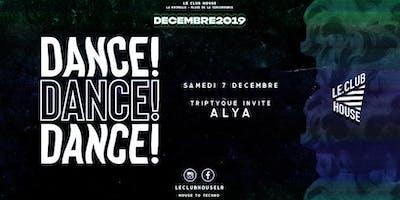 DANCE ! DANCE ! DANCE ! Triptyque invite ALYA - SAM 07 DEC