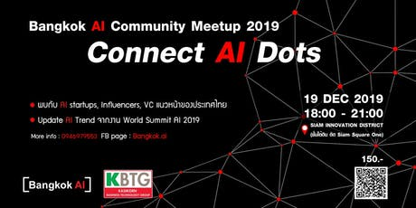 "Bangkok AI Community Meetup 2019 ""Connect AI Dots"" tickets"