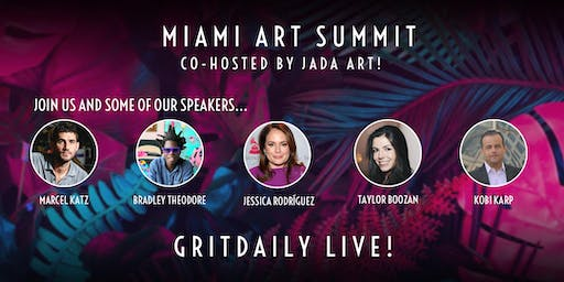 Grit Daily Live! Miami Art Summit Co-Hosted by JADA Art - DAY 2 ONLY