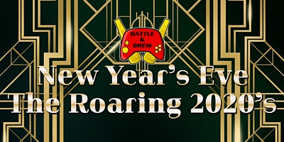 Battle & Brew Presents: The Roaring 2020's New Year's Eve Party