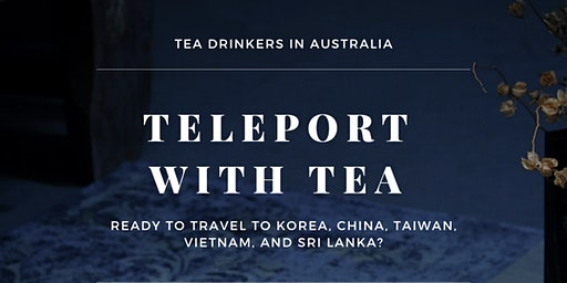 Teleport with Tea: An Immerse Experience Through Tea Tastings and Education