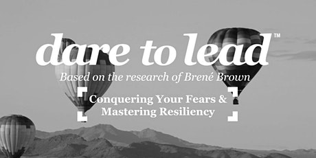 Conquering Your Fears & Mastering Resiliency - A Dare to Lead™ Workshop tickets