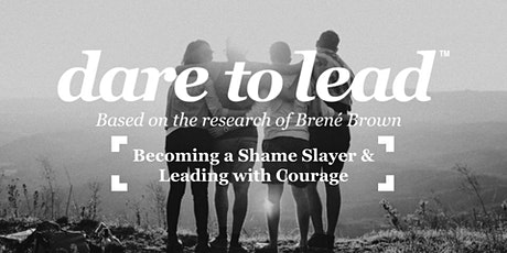 Becoming a Shame Slayer & Leading with Courage - A Dare to Lead™ Workshop tickets