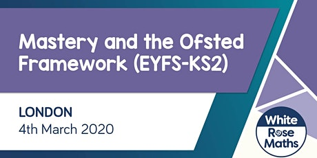 Mastery and the Ofsted Framework (London)  EYFS-KS2 tickets