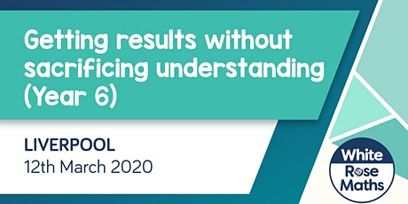 Getting results without sacrificing understanding - Year 6 (Liverpool)  tickets