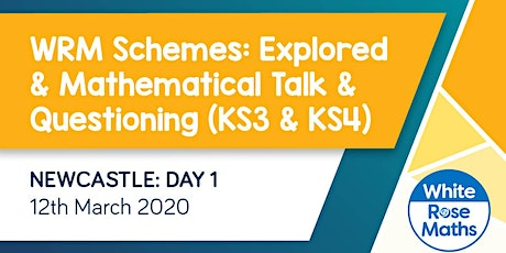 WRM Schemes: Explored and Mathematical Talk & Questioning (Newcastle Day 1) KS3/KS4 tickets