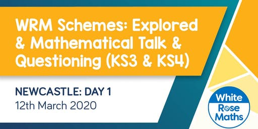 WRM Schemes: Explored and Mathematical Talk & Questioning (Newcastle Day 1) KS3/KS4