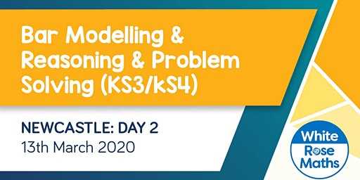 Bar Modelling and Reasoning & Problem Solving (Newcastle Day 2) KS3/KS4
