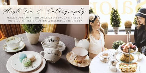 High Tea & Calligraphy:  Make a Personalized Teacup & Saucer or Mug!