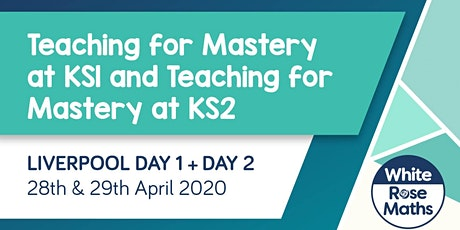 Teaching for Mastery at KS1 and Teaching for Mastery at KS2 (Liverpool Day 1 & 2) tickets