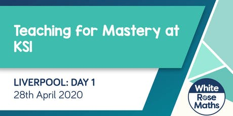 Teaching for Mastery at KS1 (Liverpool Day 1) tickets