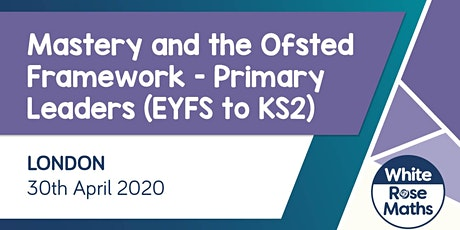 Mastery and the Ofsted Framework (London) tickets