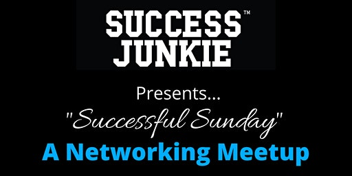 """Successful Sunday"" -- A  Success Junkie Networking Meetup"