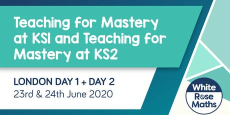Teaching for Mastery at KS1 and Teaching for Mastery at KS2 (London Day 1 & 2) tickets