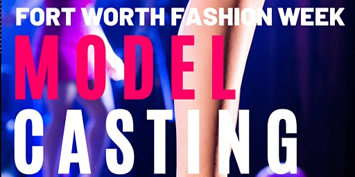 Model Casting Call - Fort Worth Fashion Week