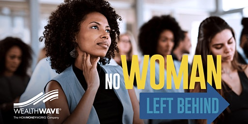 No Woman Left Behind in 2020: Don't Let it be you!