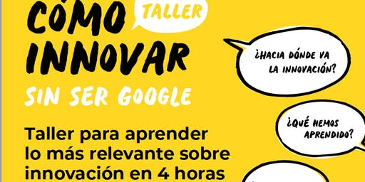 Taller: Cómo innovar sin ser Google.  Impartido por  Alfons Cornella.