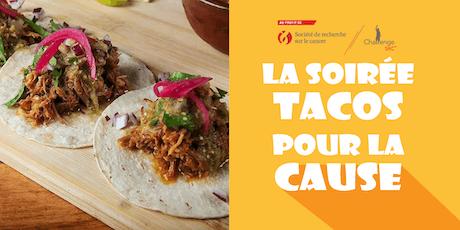 Soirée Tacos pour la Cause! Fais (toi) du bien. billets
