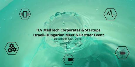 TLV MedTech Corporates & Startups Israeli-Hungarian Meet and Partner Event tickets