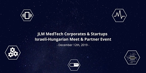 JLM MedTech Corporates & Startups Israeli-Hungarian Meet and Partner Event