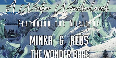 A Winter Wonderland with MINKA, The Wonder Bars, & Rebs tickets
