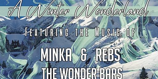 A Winter Wonderland with MINKA, The Wonder Bars, & Rebs
