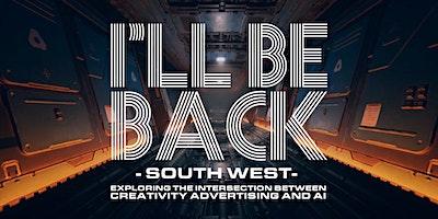I'll Be Back South West - AI, creativity and ads -  February 2020