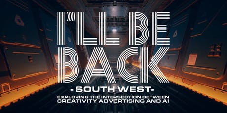 I'll Be Back South West - AI, creativity and ads -  February 2020 tickets