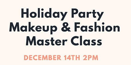 Holiday Party Makeup & Fashion Master Class  tickets