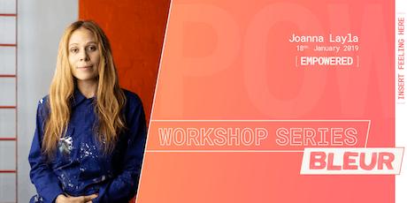 BLEUR Workshop series: [EMPOWERED] // Artist: Joanna Layla tickets
