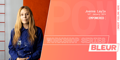 BLEUR Workshop series: [EMPOWERED] // Artist: Joanna Layla tickets
