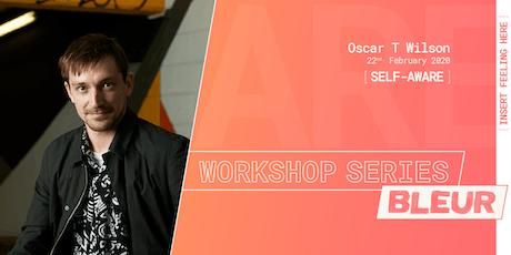 BLEUR Workshop series: [SELF-AWARE] // Artist: Oscar T Wilson tickets