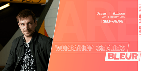 BLEUR Workshop series: [SELF-AWARE] // Artist: Oscar T Wilson tickets