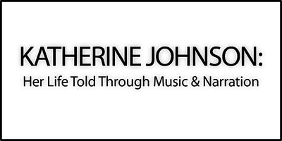 KATHERINE JOHNSON: Her Life Told Through Music and Narration (SATURDAY)