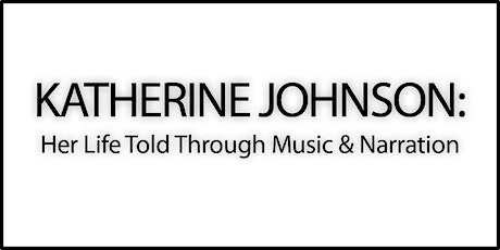 KATHERINE JOHNSON: Her Life Told Through Music and Narration (SUNDAY) tickets