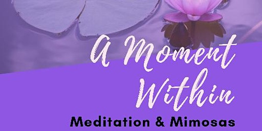 A Moment Within: Meditation & Mimosas Series